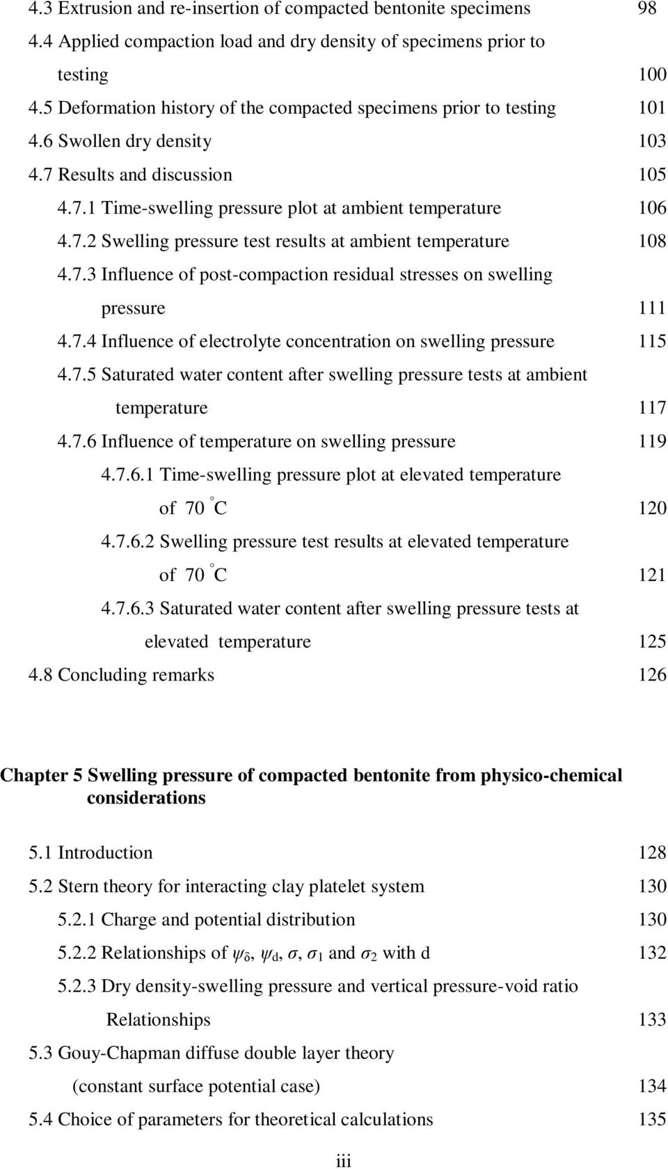 7.3 Influence of post-compaction residual stresses on swelling pressure 111 4.7.4 Influence of electrolyte concentration on swelling pressure 115 4.7.5 Saturated water content after swelling pressure tests at ambient temperature 117 4.