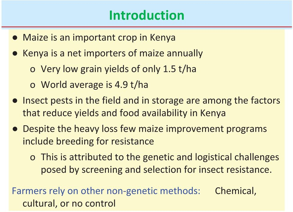 9 t/ha Insect pests in the field and in storage are among the factors that reduce yields and food availability in Kenya Despite the heavy