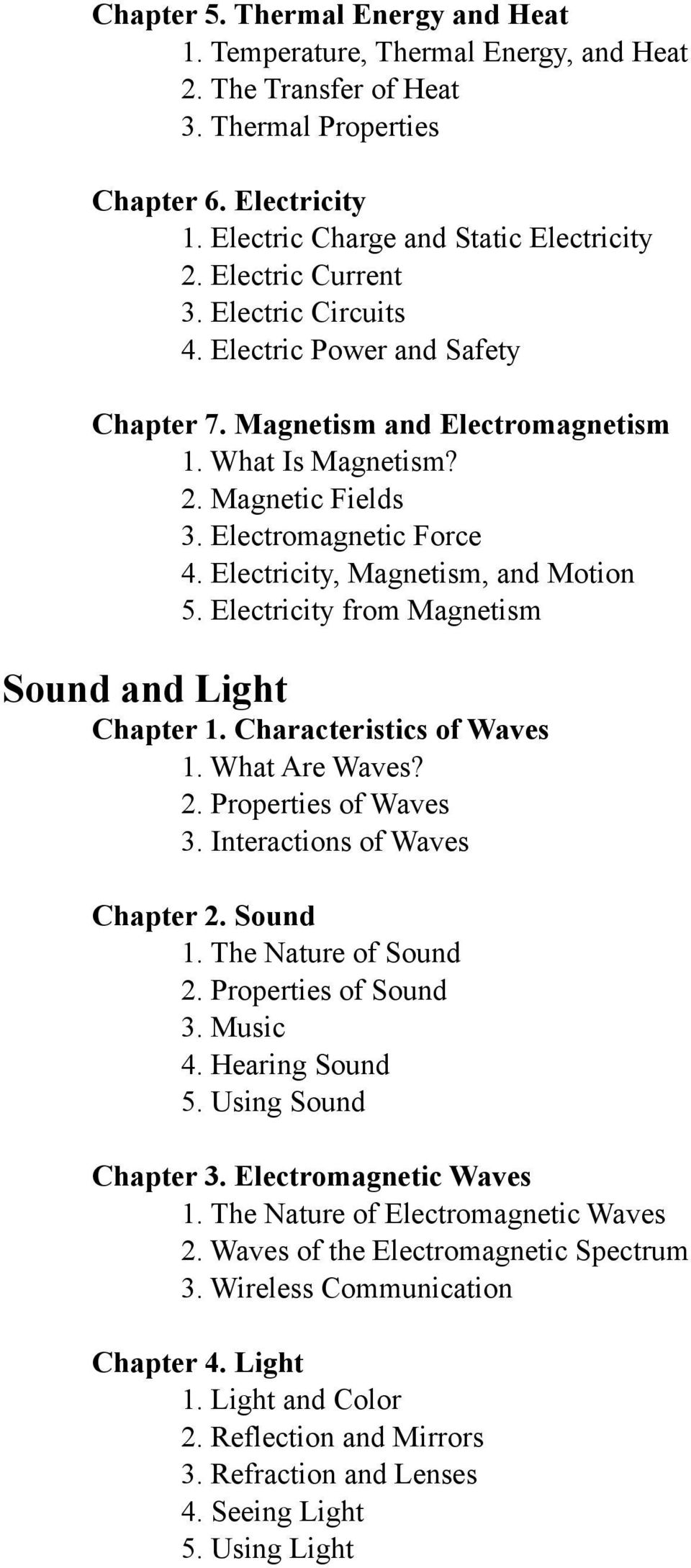 Electricity, Magnetism, and Motion 5. Electricity from Magnetism Sound and Light Chapter 1. Characteristics of Waves 1. What Are Waves? 2. Properties of Waves 3. Interactions of Waves Chapter 2.