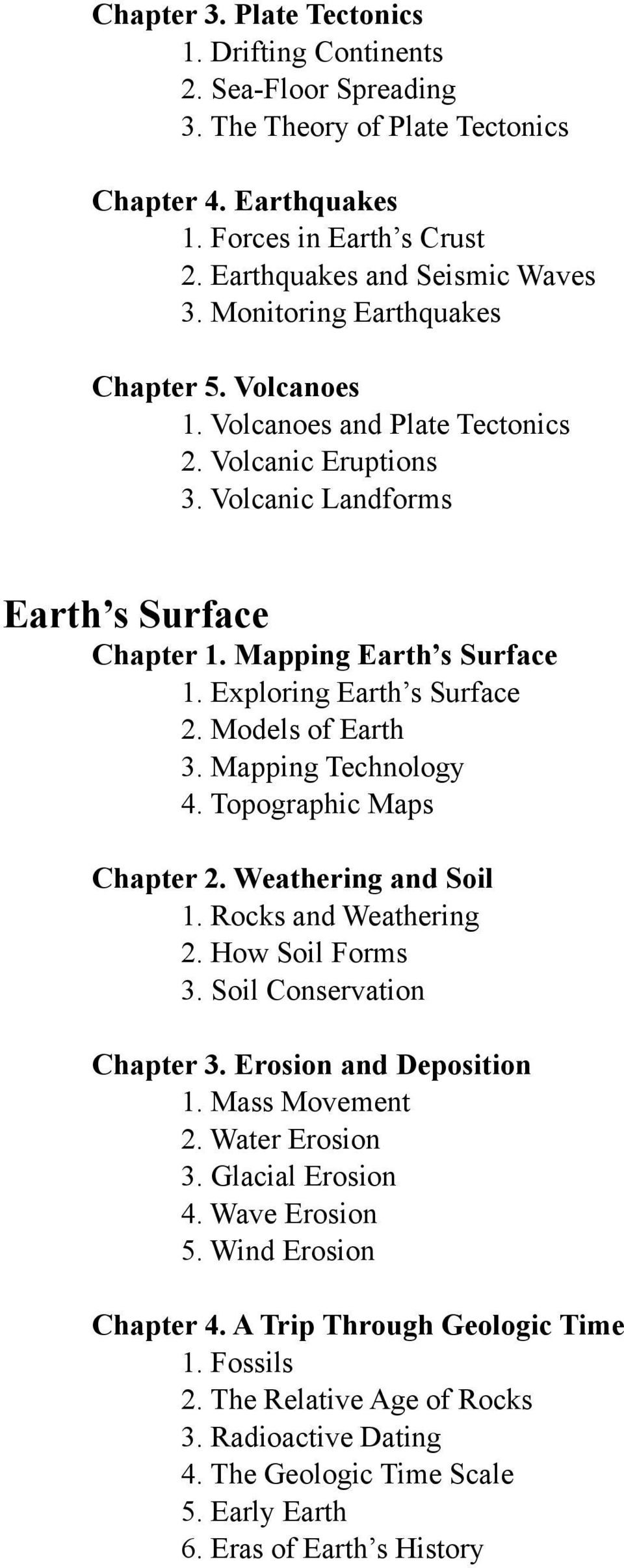 Exploring Earth s Surface 2. Models of Earth 3. Mapping Technology 4. Topographic Maps Chapter 2. Weathering and Soil 1. Rocks and Weathering 2. How Soil Forms 3. Soil Conservation Chapter 3.