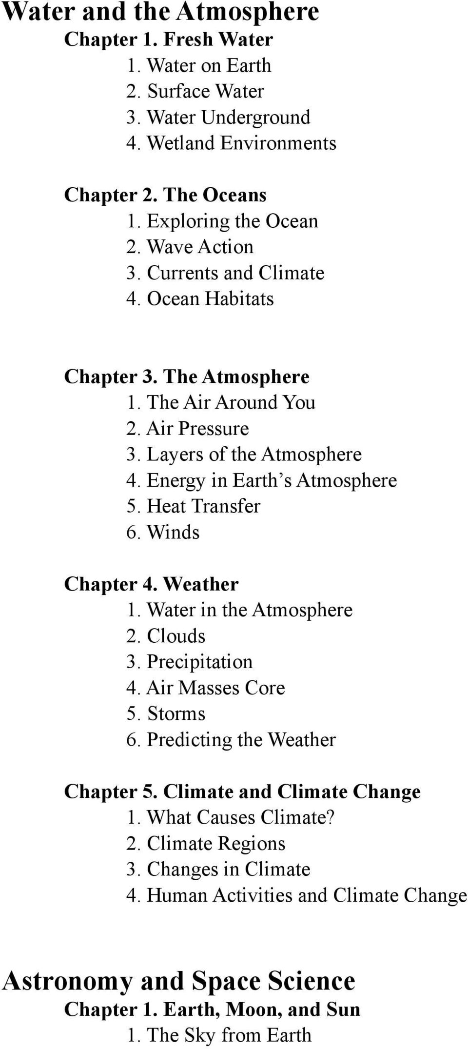 Heat Transfer 6. Winds Chapter 4. Weather 1. Water in the Atmosphere 2. Clouds 3. Precipitation 4. Air Masses Core 5. Storms 6. Predicting the Weather Chapter 5.