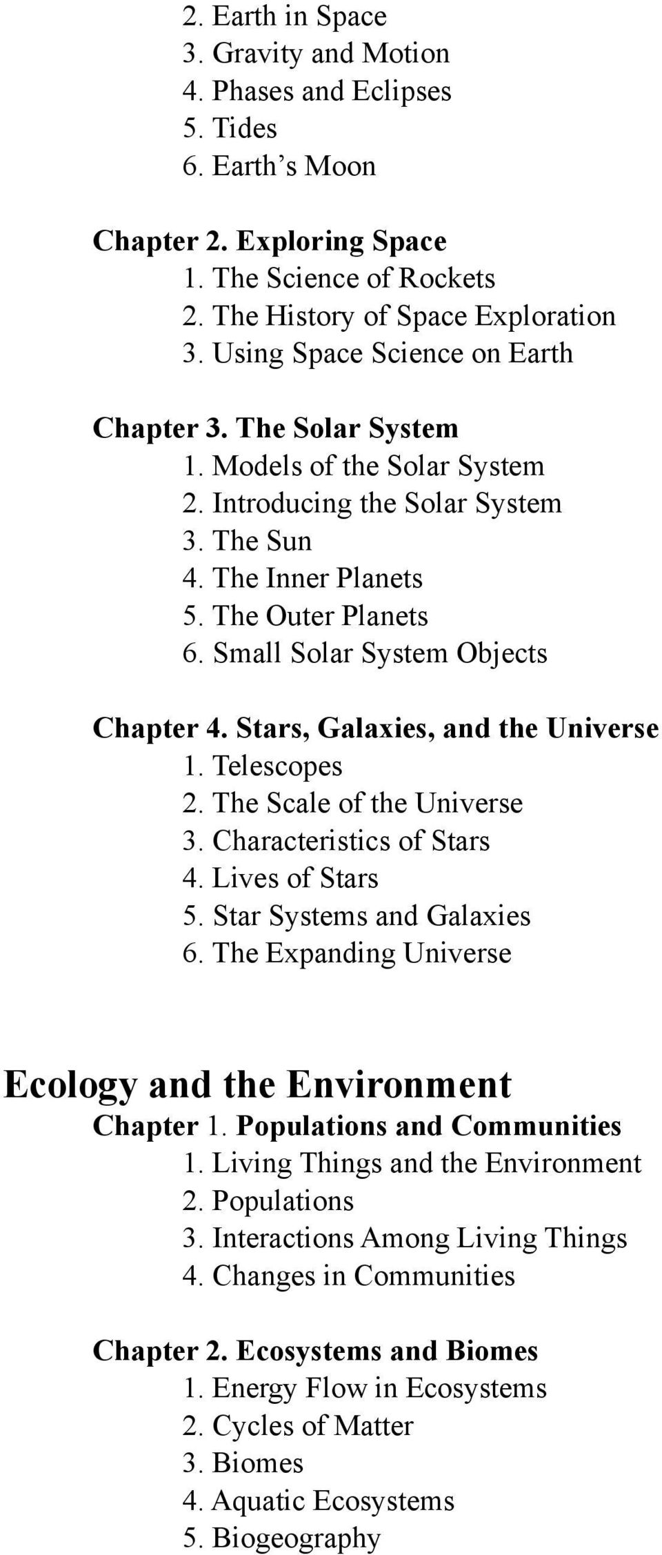 Small Solar System Objects Chapter 4. Stars, Galaxies, and the Universe 1. Telescopes 2. The Scale of the Universe 3. Characteristics of Stars 4. Lives of Stars 5. Star Systems and Galaxies 6.