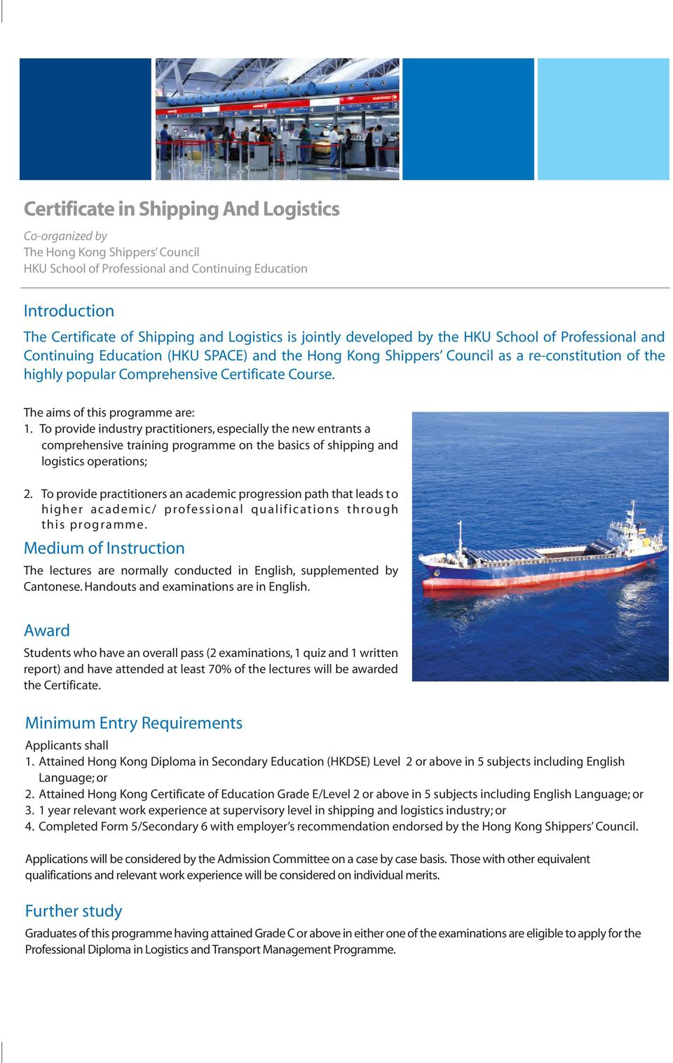 The aims of this programme are: 1. To provide industry practitioners, especially the new entrants a comprehensive training programme on the basics of shipping and logistics operations; 2.