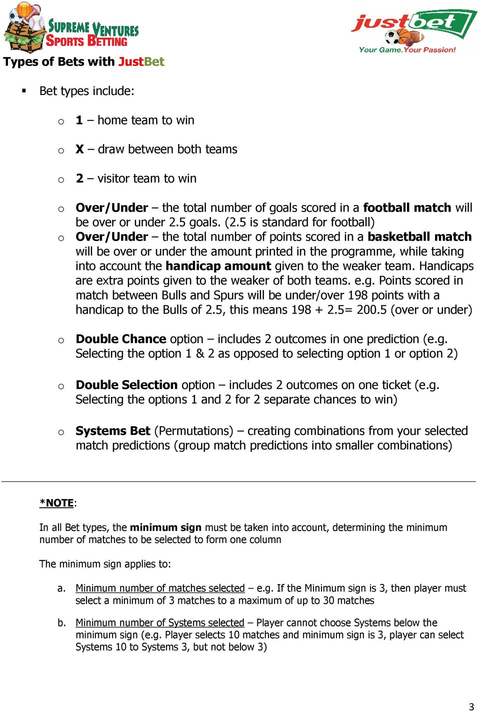5 is standard for football) o Over/Under the total number of points scored in a basketball match will be over or under the amount printed in the programme, while taking into account the handicap