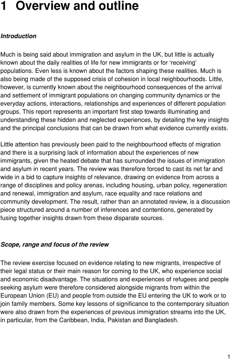 Little, however, is currently known about the neighbourhood consequences of the arrival and settlement of immigrant populations on changing community dynamics or the everyday actions, interactions,
