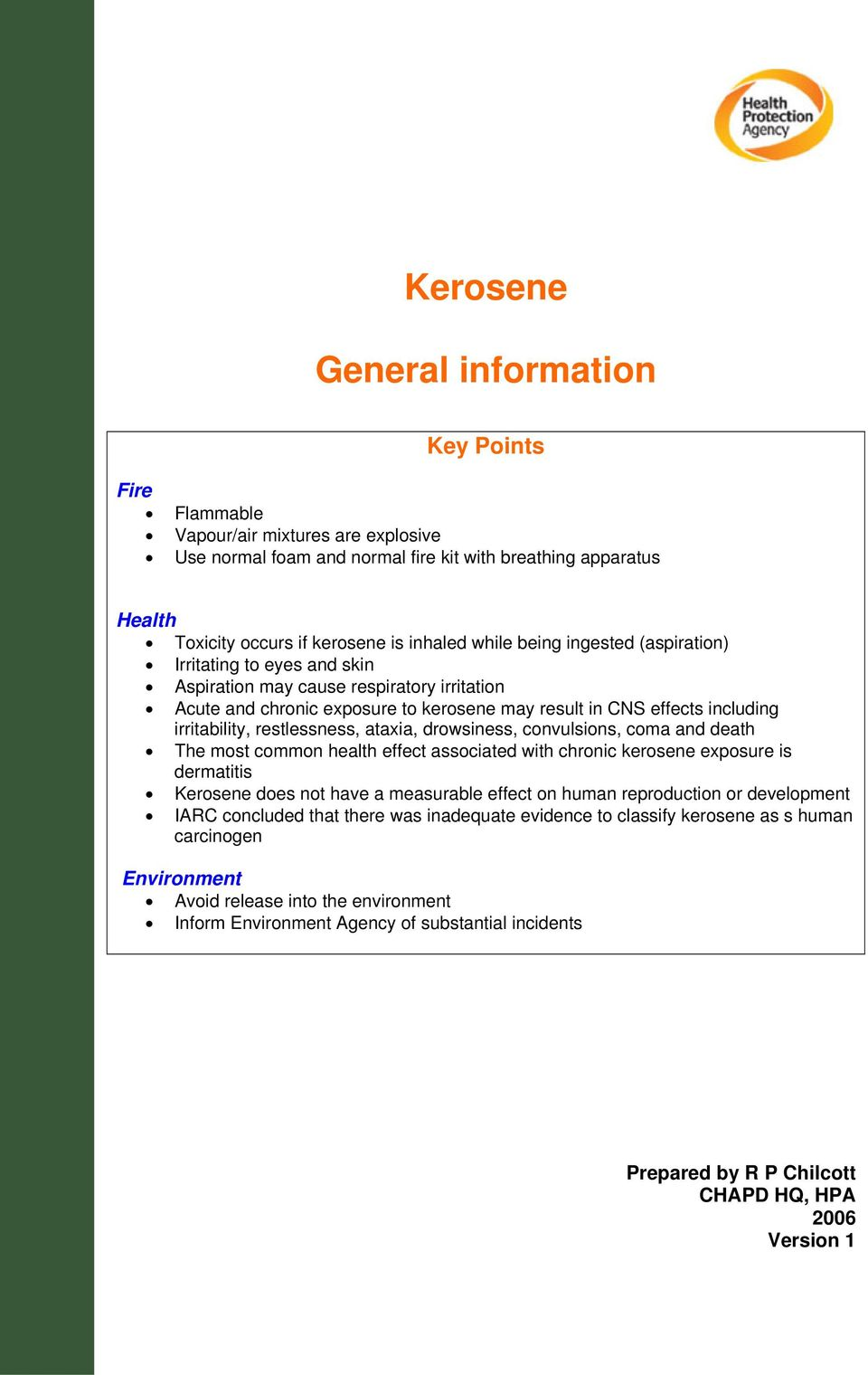 restlessness, ataxia, drowsiness, convulsions, coma and death The most common health effect associated with chronic kerosene exposure is dermatitis Kerosene does not have a measurable effect on human
