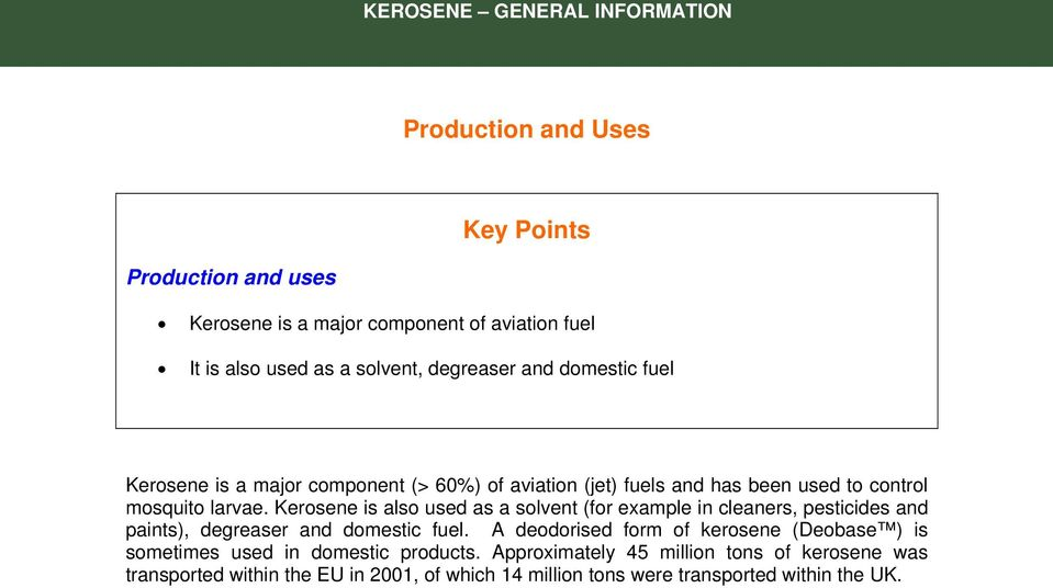 Kerosene is also used as a solvent (for example in cleaners, pesticides and paints), degreaser and domestic fuel.