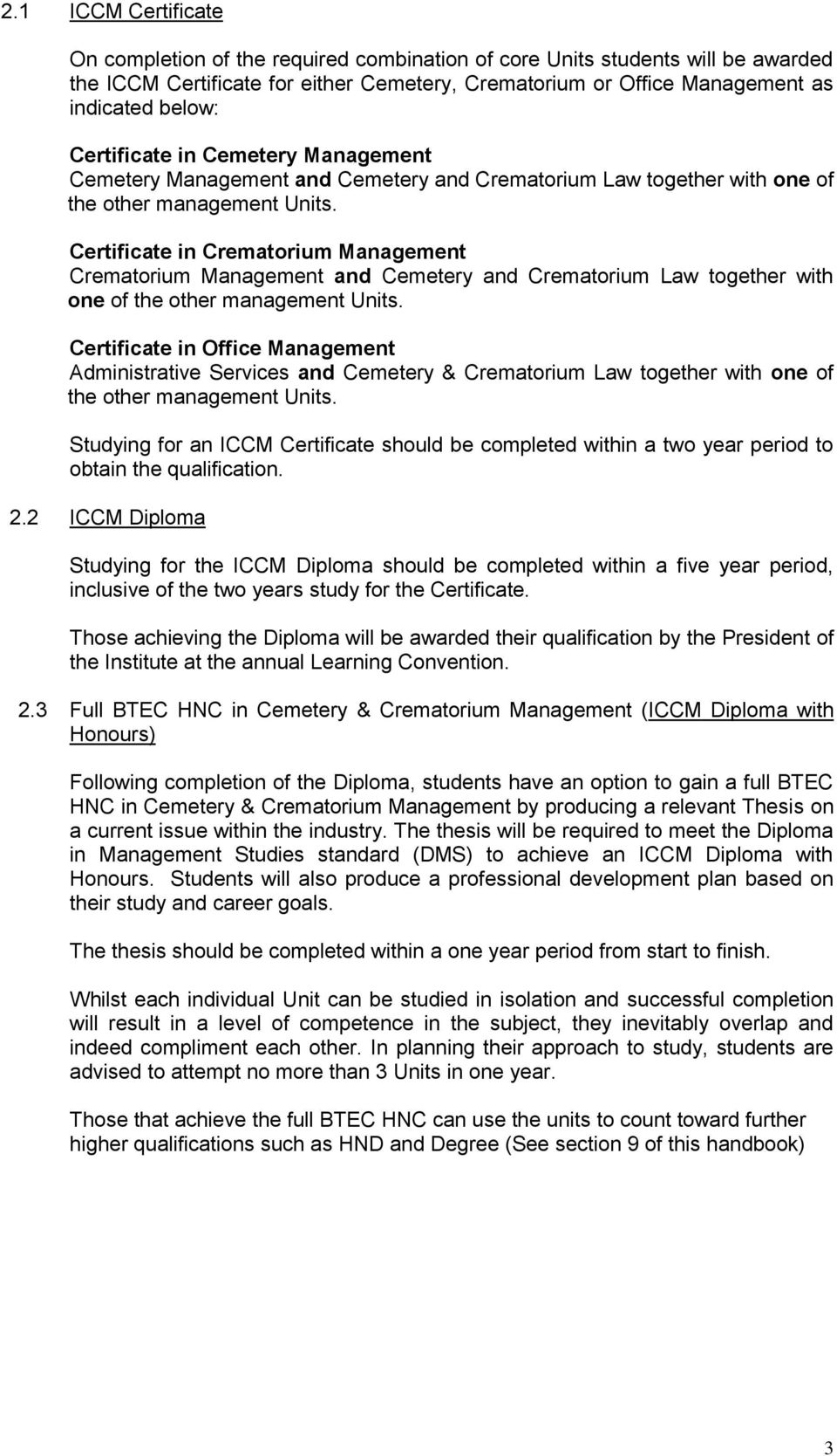 Certificate in Crematorium Management Crematorium Management and Cemetery and Crematorium Law together with one of the other management Units.