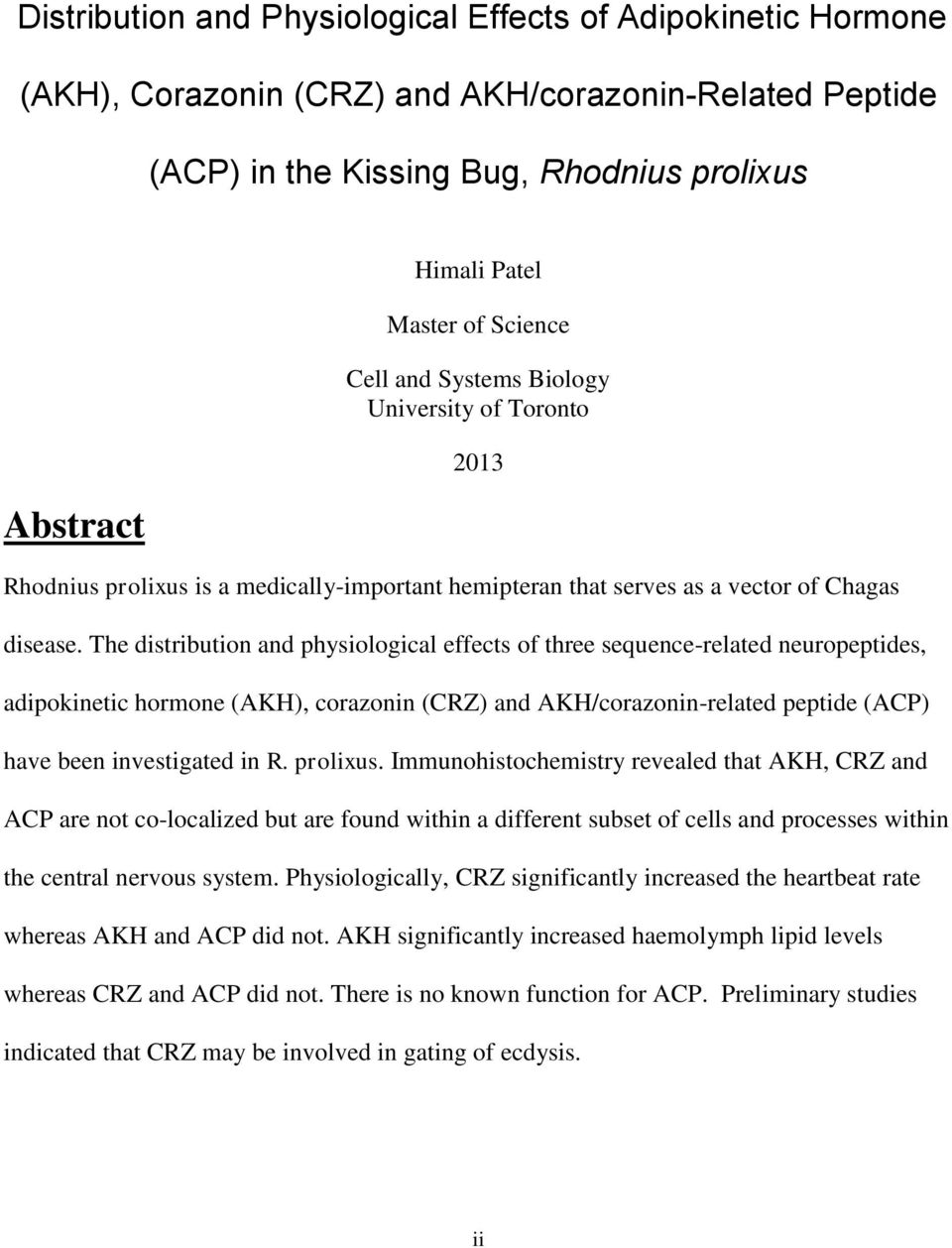 The distribution and physiological effects of three sequence-related neuropeptides, adipokinetic hormone (AKH), corazonin (CRZ) and AKH/corazonin-related peptide (ACP) have been investigated in R.