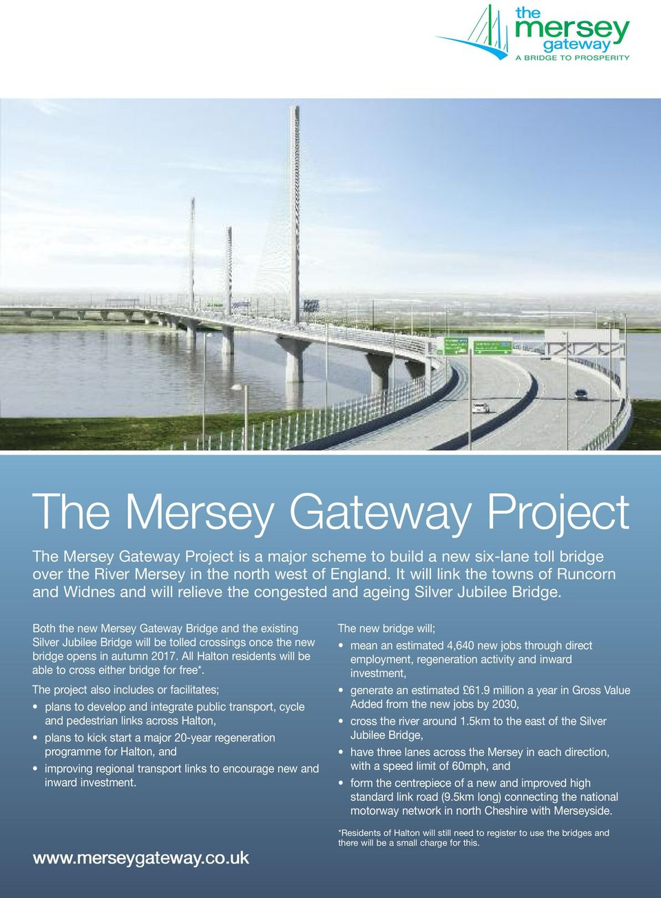 Both the new Mersey Gateway Bridge and the existing Silver Jubilee Bridge will be tolled crossings once the new bridge opens in autumn 2017.
