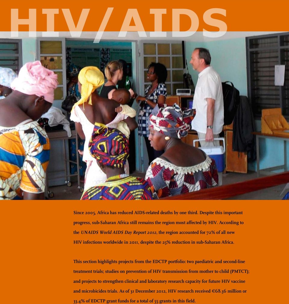 This section highlights projects from the EDCTP portfolio: two paediatric and second-line treatment trials; studies on prevention of HIV transmission from mother to child (PMTCT); and projects