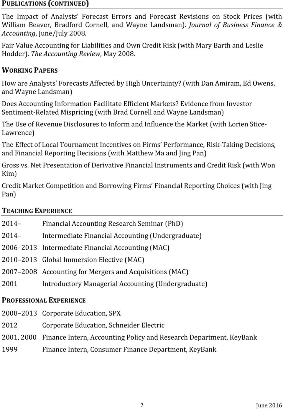 WORKING PAPERS How are Analysts Forecasts Affected by High Uncertainty? (with Dan Amiram, Ed Owens, and Wayne Landsman) Does Accounting Information Facilitate Efficient Markets?