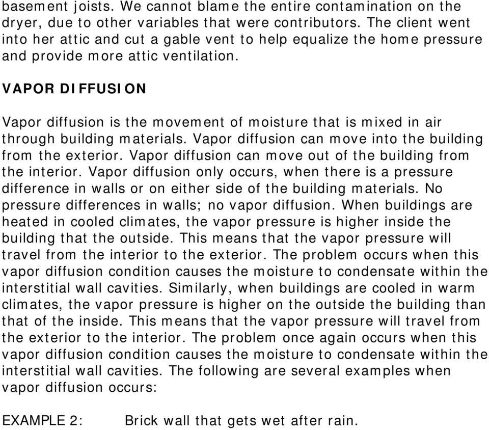VAPOR DIFFUSION Vapor diffusion is the movement of moisture that is mixed in air through building materials. Vapor diffusion can move into the building from the exterior.