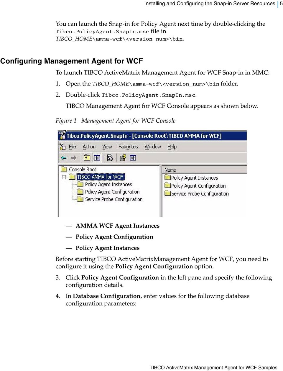 Open the TIBCO_HOME\amma-wcf\<version_num>\bin folder. 2. Double-click Tibco.PolicyAgent.SnapIn.msc. TIBCO Management Agent for WCF Console appears as shown below.