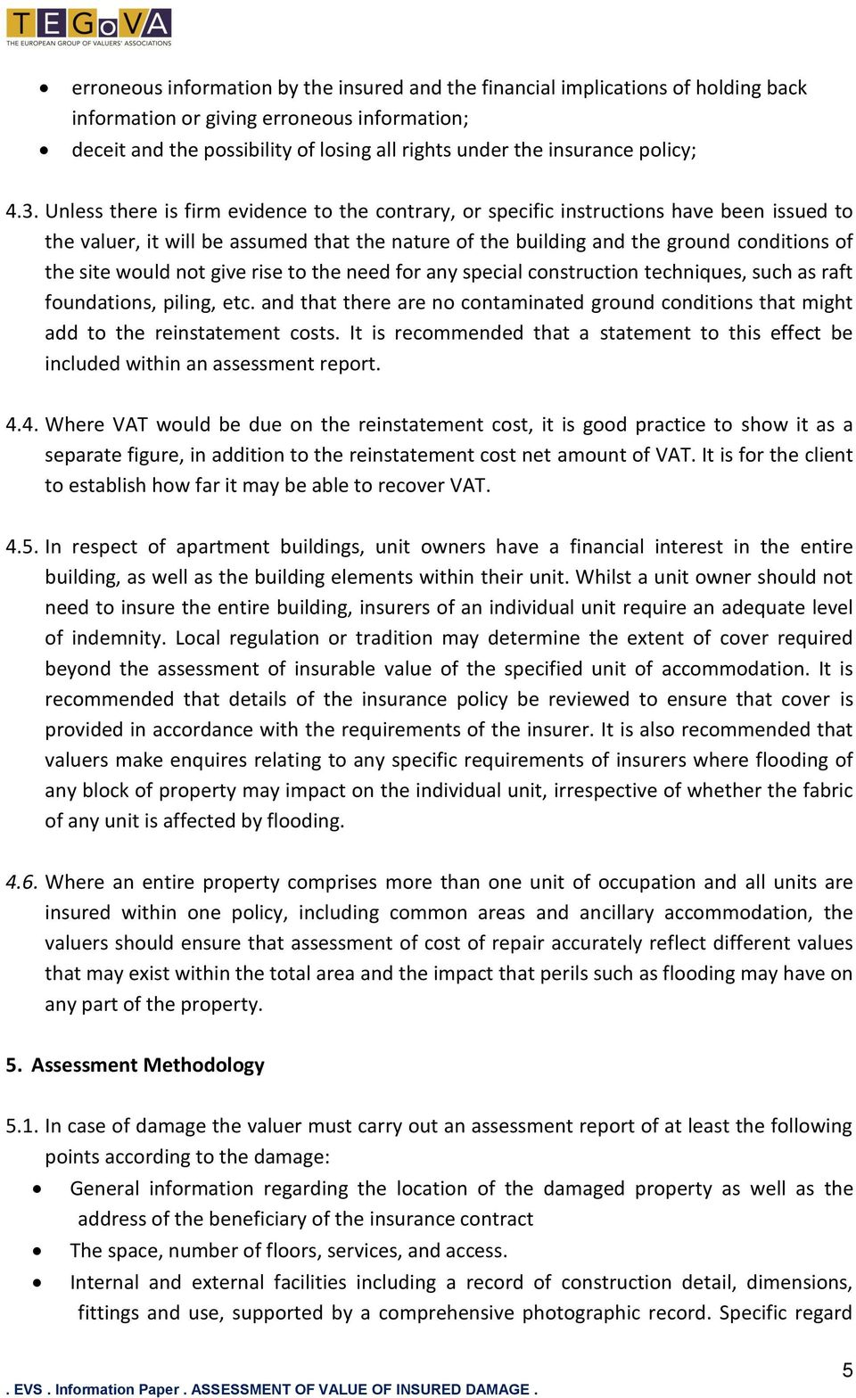 Unless there is firm evidence to the contrary, or specific instructions have been issued to the valuer, it will be assumed that the nature of the building and the ground conditions of the site would