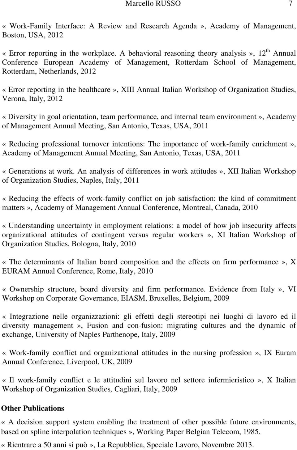 Annual Italian Workshop of Organization Studies, Verona, Italy, 2012 «Diversity in goal orientation, team performance, and internal team environment», Academy of Management Annual Meeting, San