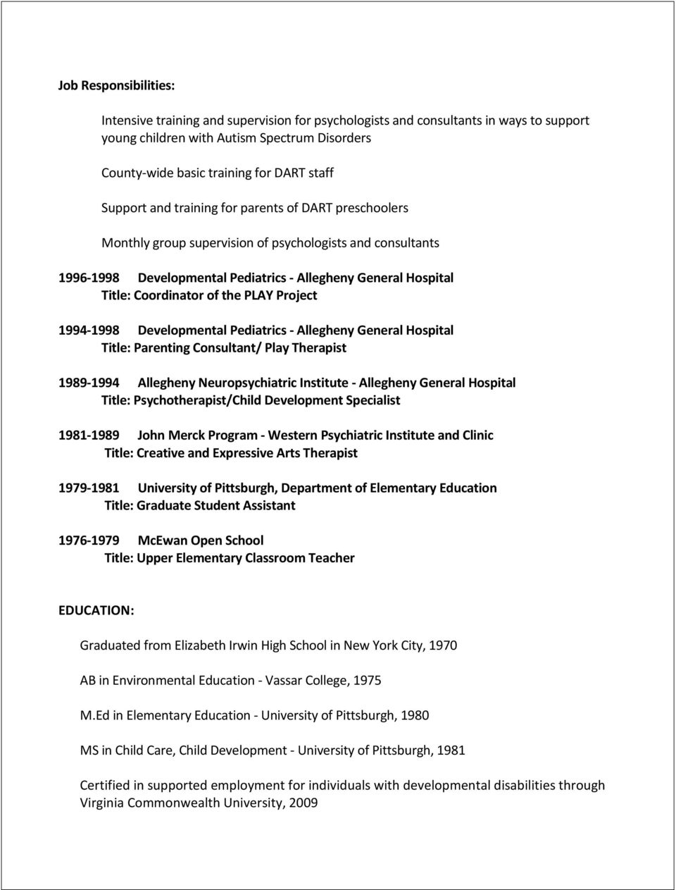 the PLAY Project 1994-1998 Developmental Pediatrics - Allegheny General Hospital Title: Parenting Consultant/ Play Therapist 1989-1994 Allegheny Neuropsychiatric Institute - Allegheny General