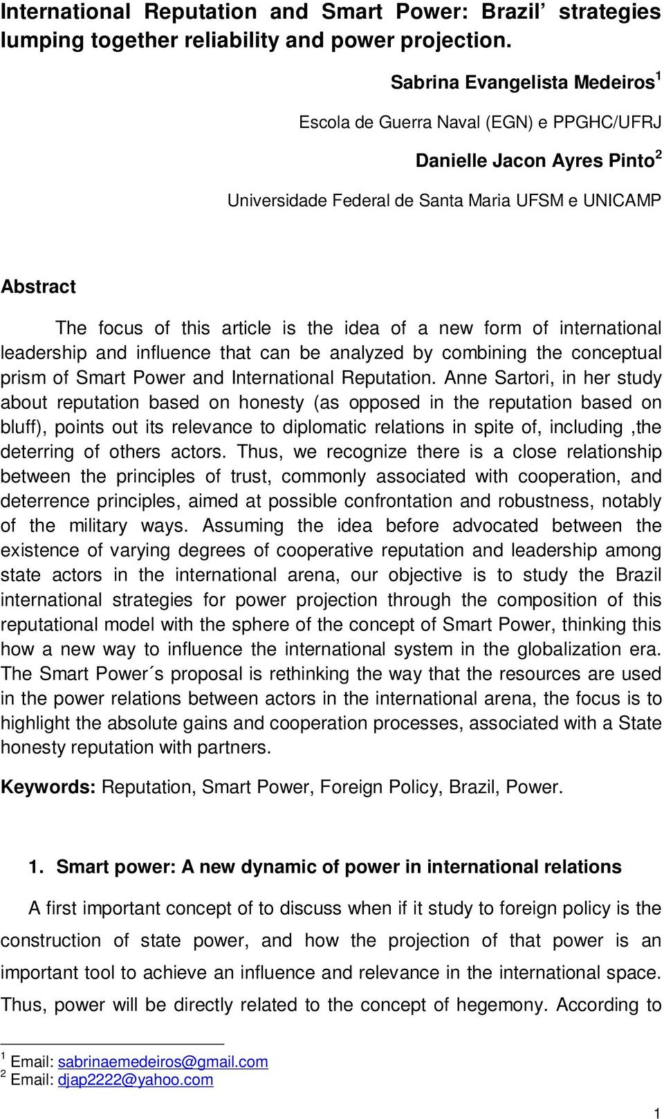 of a new form of international leadership and influence that can be analyzed by combining the conceptual prism of Smart Power and International Reputation.