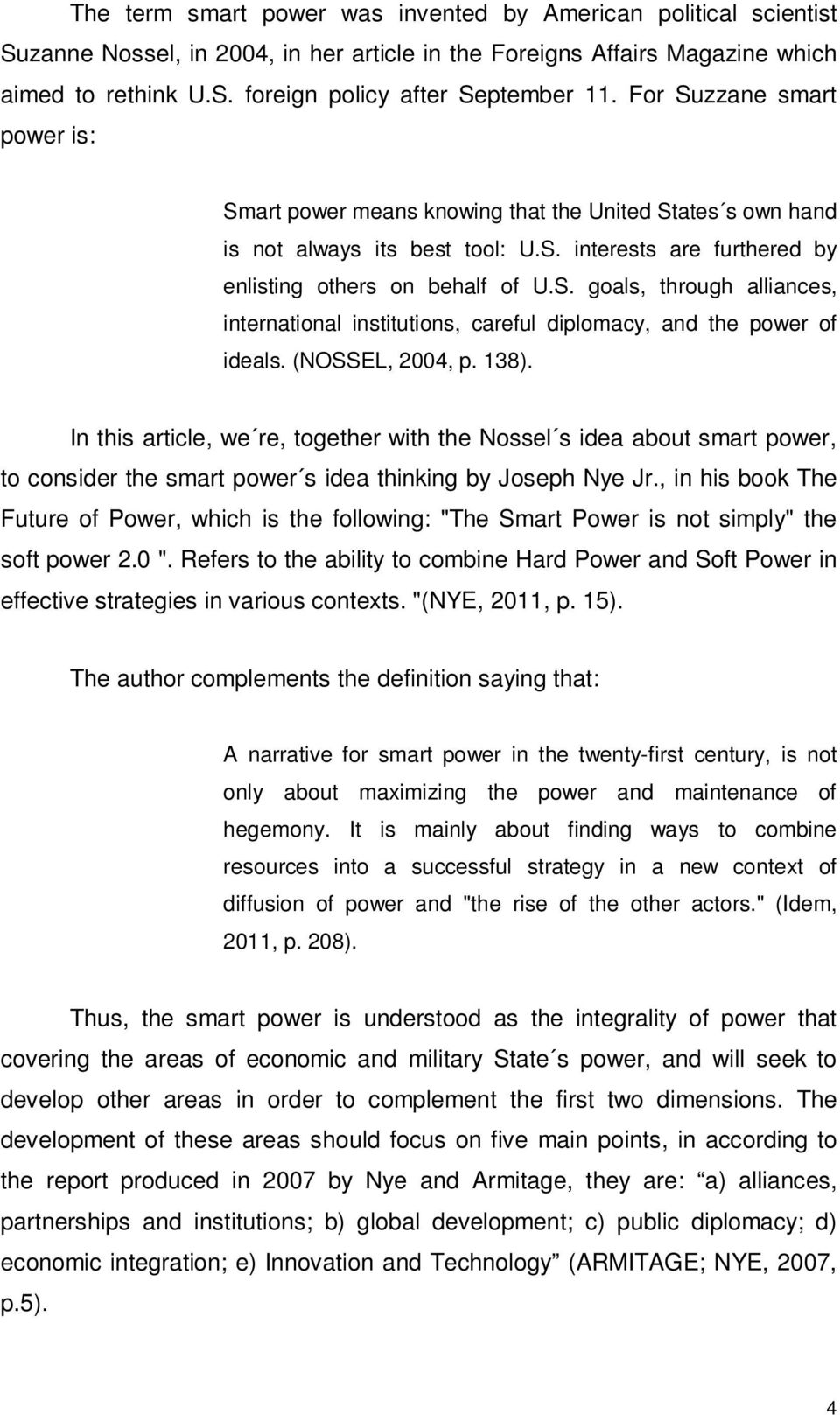(NOSSEL, 2004, p. 138). In this article, we re, together with the Nossel s idea about smart power, to consider the smart power s idea thinking by Joseph Nye Jr.
