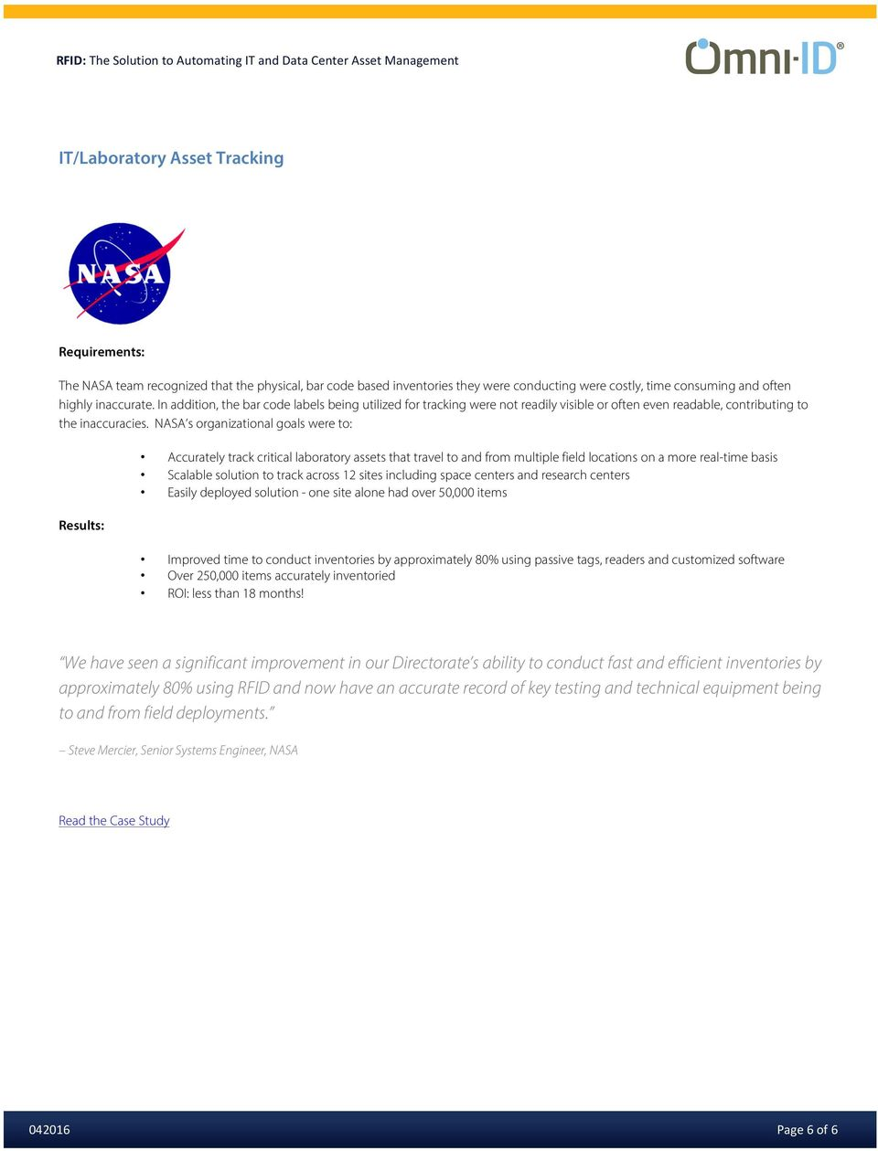 NASA s organizational goals were to: Results: Accurately track critical laboratory assets that travel to and from multiple field locations on a more real-time basis Scalable solution to track across