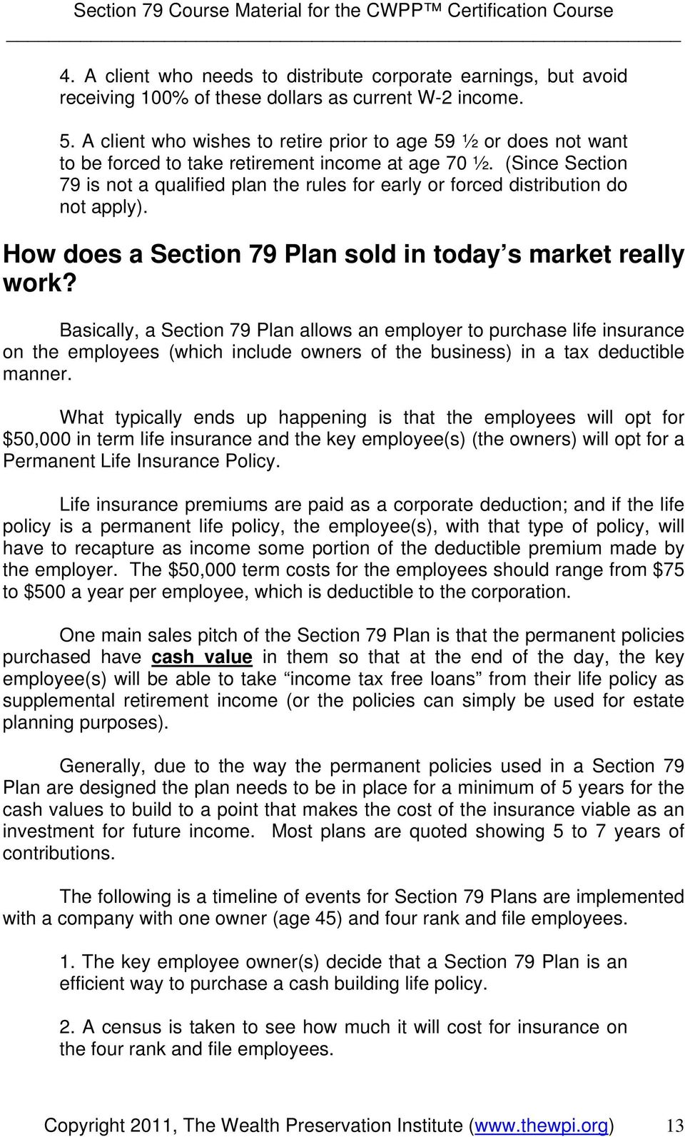 (Since Section 79 is not a qualified plan the rules for early or forced distribution do not apply). How does a Section 79 Plan sold in today s market really work?