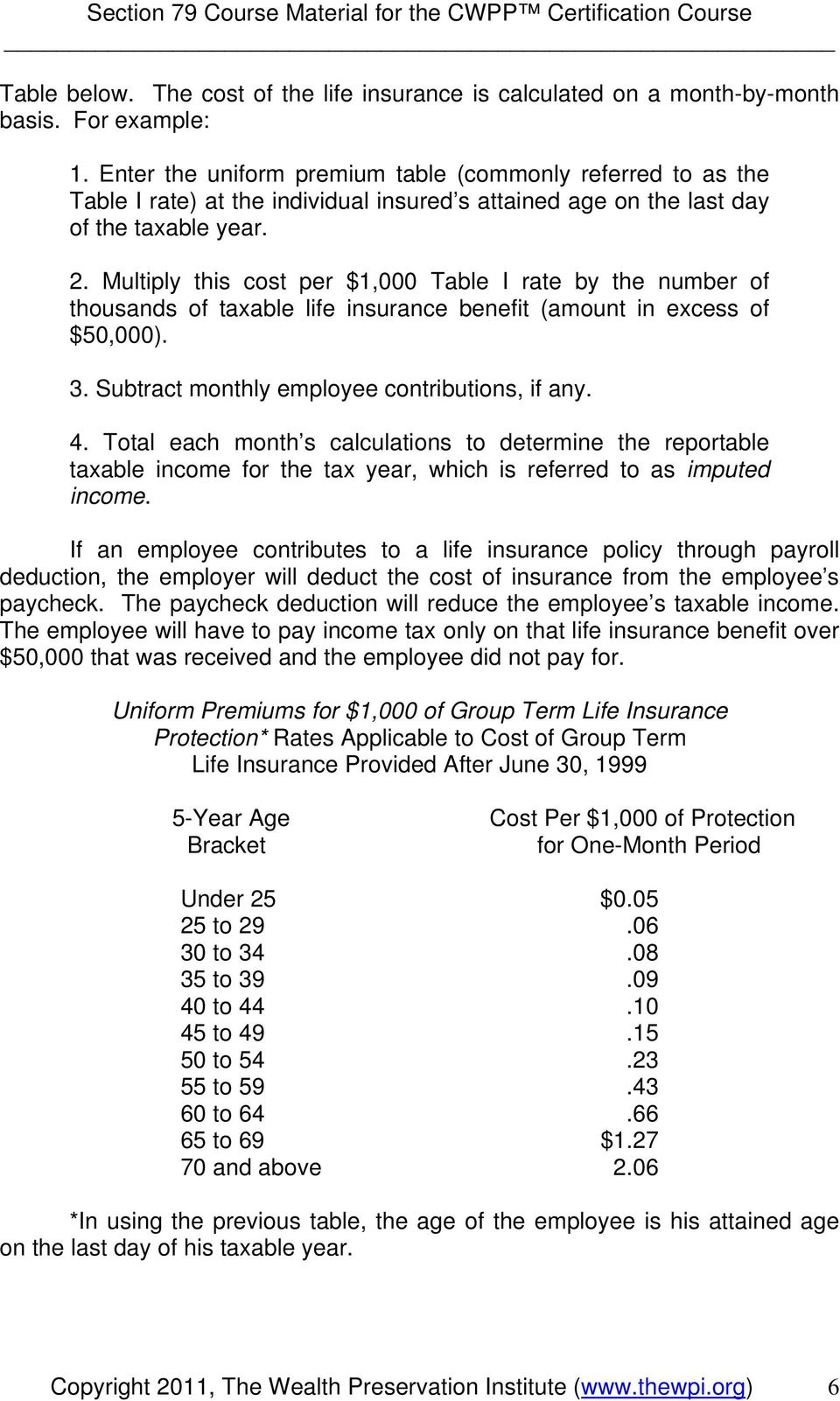 Multiply this cost per $1,000 Table I rate by the number of thousands of taxable life insurance benefit (amount in excess of $50,000). 3. Subtract monthly employee contributions, if any. 4.