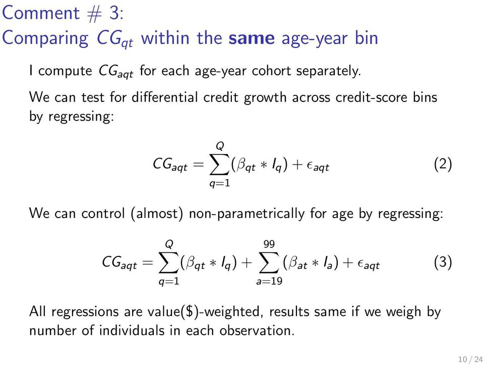 q=1 We can control (almost) non-parametrically for age by regressing: CG aqt = Q 99 (β qt I q ) + (β at I a ) + ɛ aqt