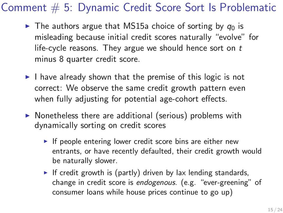 I have already shown that the premise of this logic is not correct: We observe the same credit growth pattern even when fully adjusting for potential age-cohort effects.