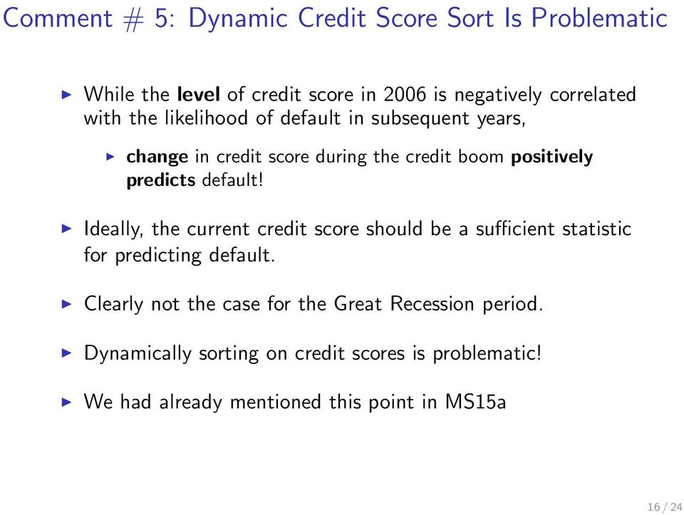 Ideally, the current credit score should be a sufficient statistic for predicting default.