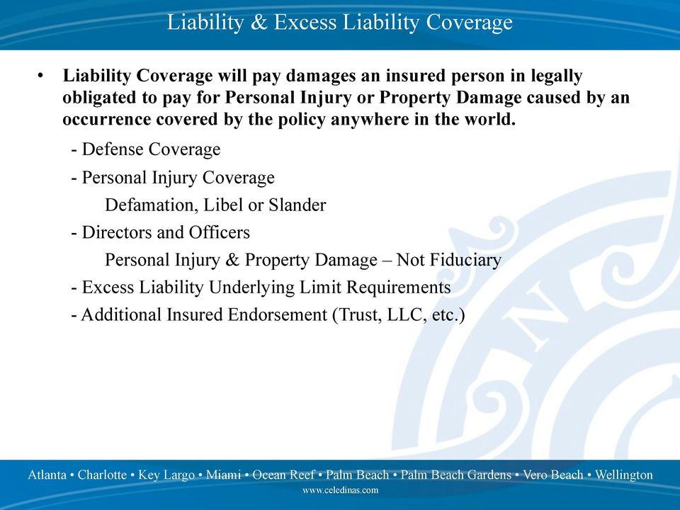 - Defense Coverage - Personal Injury Coverage Defamation, Libel or Slander - Directors and Officers Personal Injury &