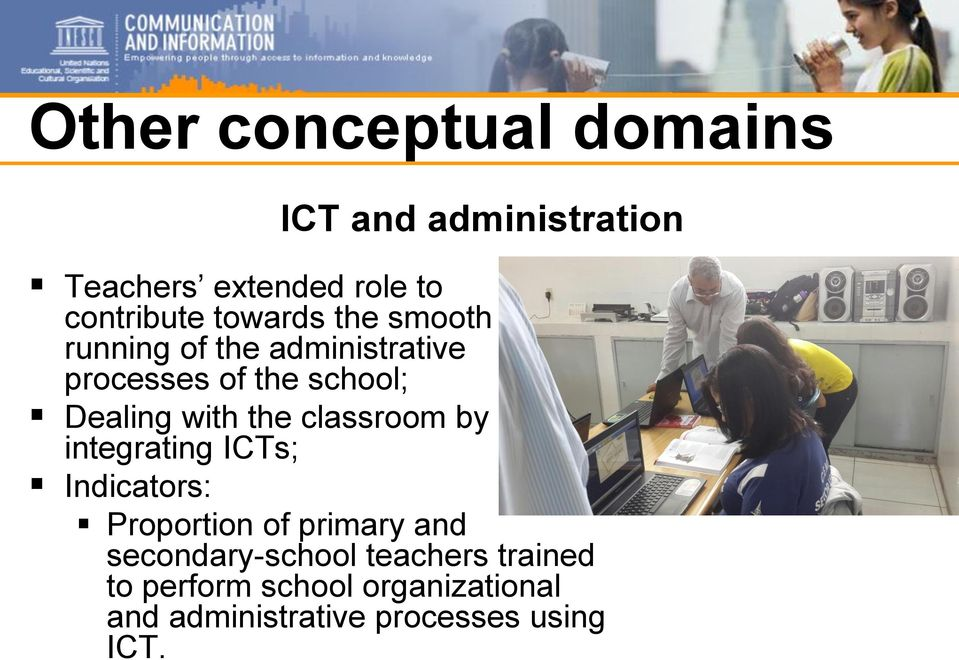 the classroom by integrating ICTs; Indicators: Proportion of primary and