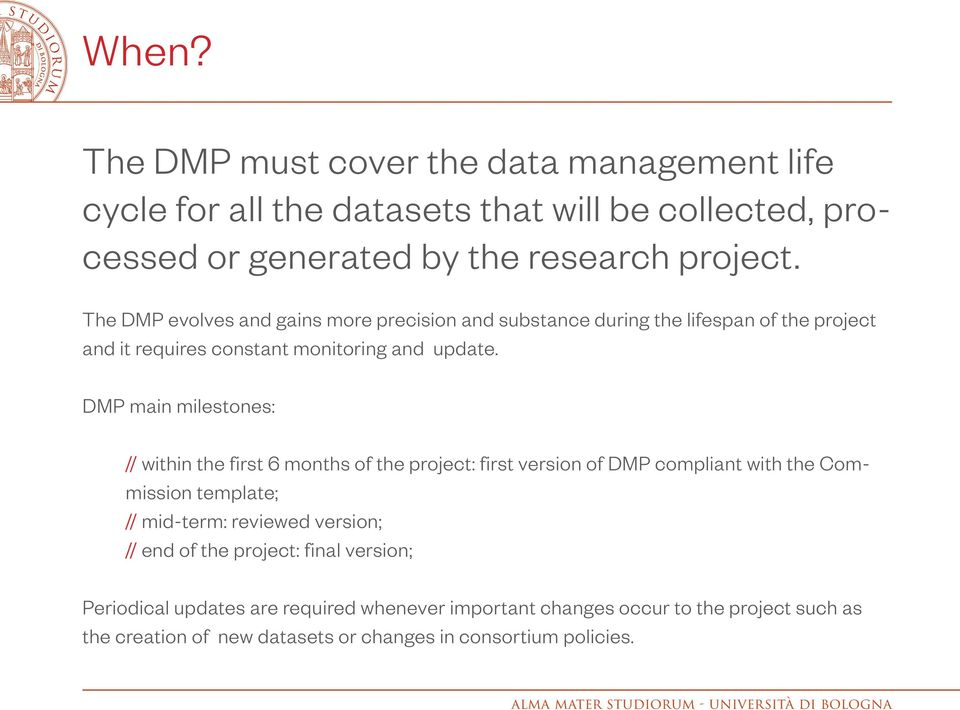 DMP main milestones: // within the first 6 months of the project: first version of DMP compliant with the Commission template; // mid-term: reviewed version;
