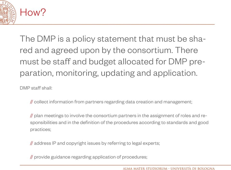 DMP staff shall: // collect information from partners regarding data creation and management; // plan meetings to involve the consortium partners