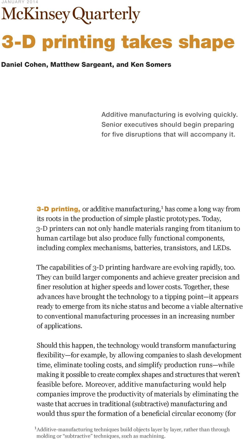 3-D printing, or additive manufacturing, 1 has come a long way from its roots in the production of simple plastic prototypes.