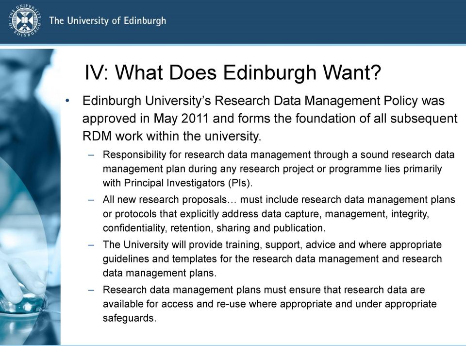 All new research proposals must include research data management plans or protocols that explicitly address data capture, management, integrity, confidentiality, retention, sharing and publication.
