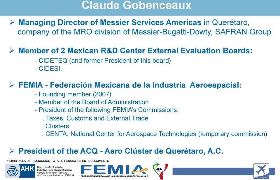 FEMIA - Federación Mexicana de la Industria Aeroespacial: - Founding member (2007) - Member of the Board of Administration - President of the following