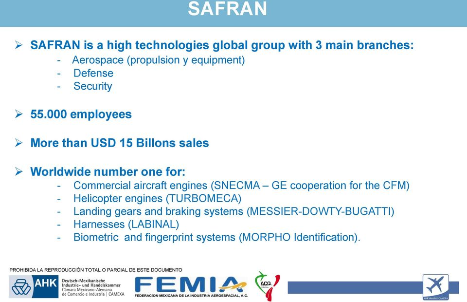 000 employees More than USD 15 Billons sales Worldwide number one for: - Commercial aircraft engines (SNECMA GE