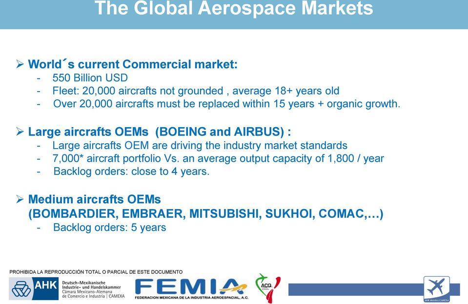 Large aircrafts OEMs (BOEING and AIRBUS) : - Large aircrafts OEM are driving the industry market standards - 7,000* aircraft