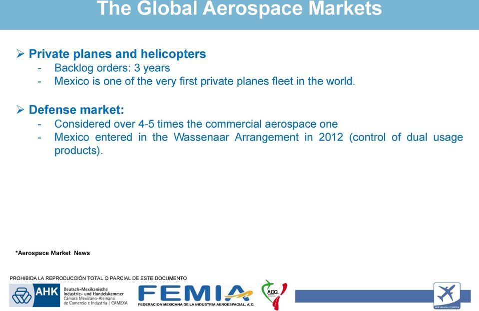 Defense market: - Considered over 4-5 times the commercial aerospace one - Mexico