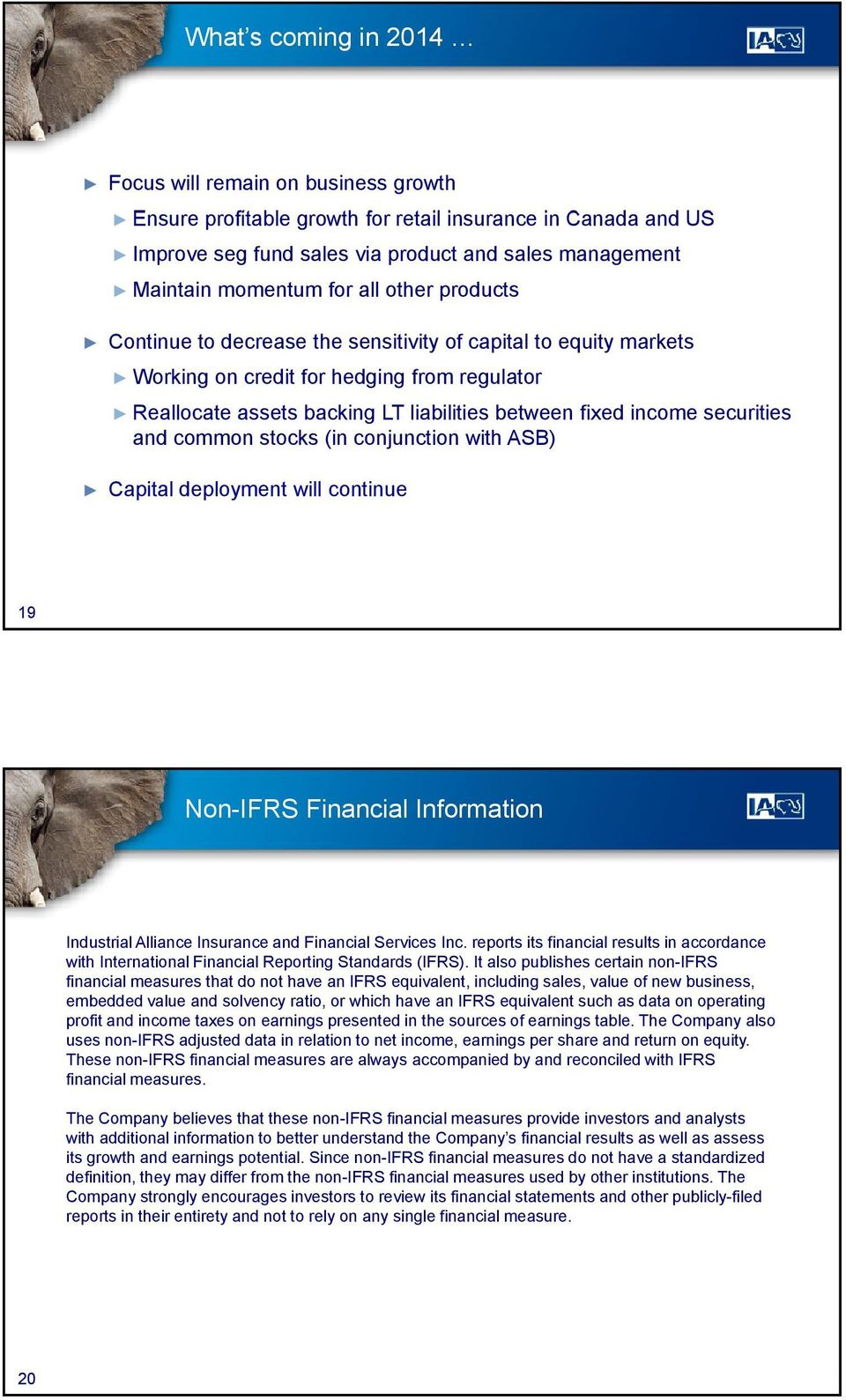 securities and common stocks (in conjunction with ASB) Capital deployment will continue 19 Non-IFRS Financial Information Industrial Alliance Insurance and Financial Services Inc.