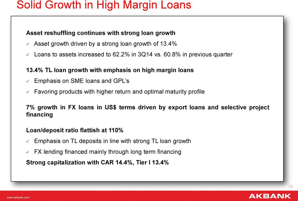 4% TL loan growth with emphasis on high margin loans Emphasis on SME loans and GPL s Favoring products with higher return and optimal maturity profile 7% growth in