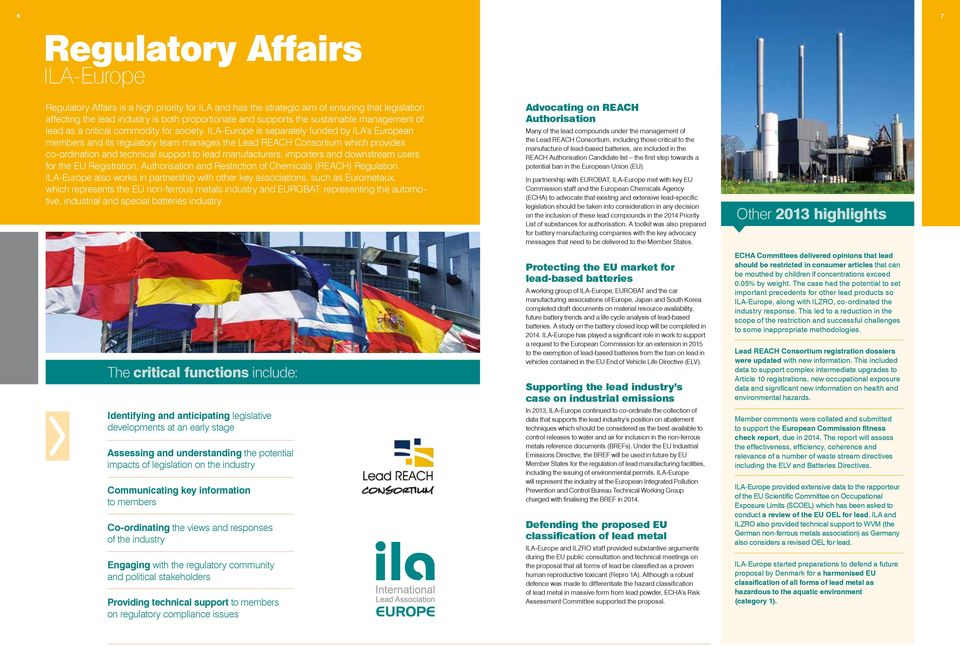 ILA-Europe is separately funded by ILA s European members and its regulatory team manages the Lead REACH Consortium which provides co-ordination and technical support to lead manufacturers, importers