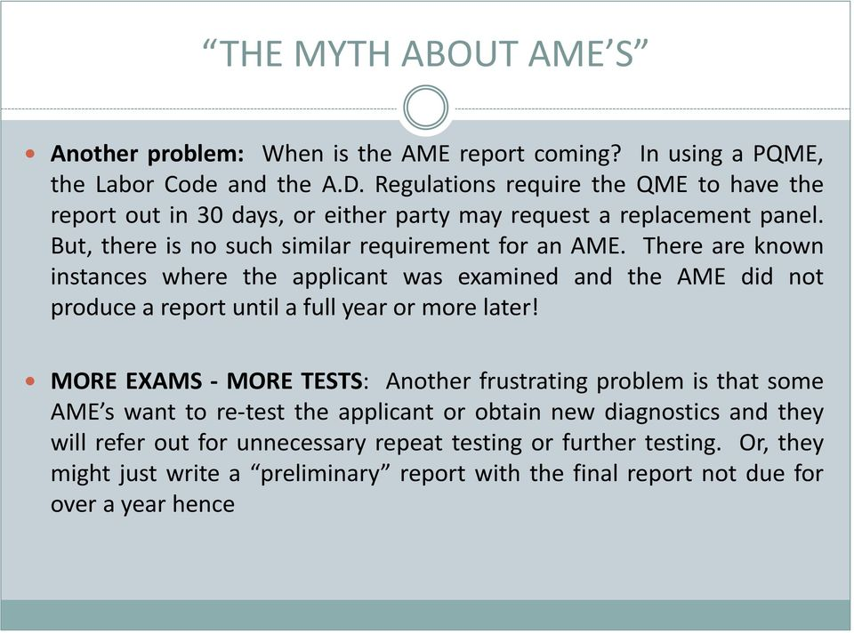 There are known instances where the applicant was examined and the AME did not produce a report until a full year or more later!