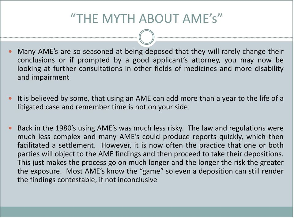 not on your side Back in the 1980 s using AME s was much less risky. The law and regulations were much less complex and many AME s could produce reports quickly, which then facilitated a settlement.