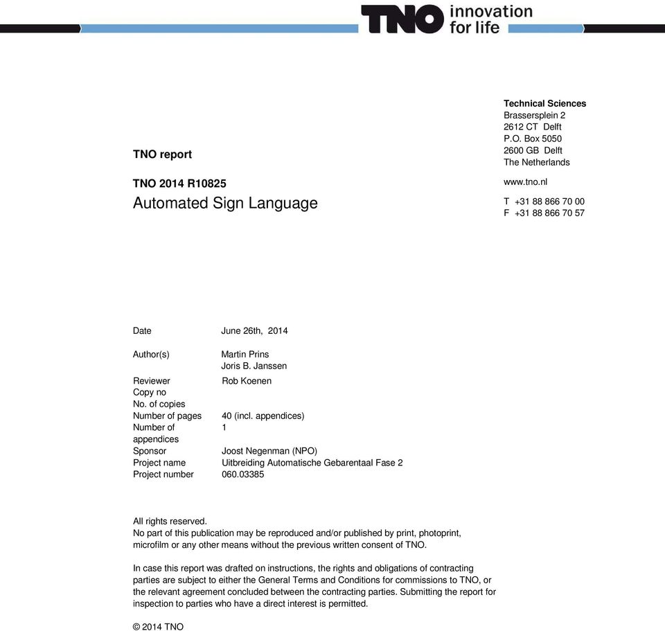 appendices) Number of 1 appendices Sponsor Joost Negenman (NPO) Project name Uitbreiding Automatische Gebarentaal Fase 2 Project number 060.03385 All rights reserved.