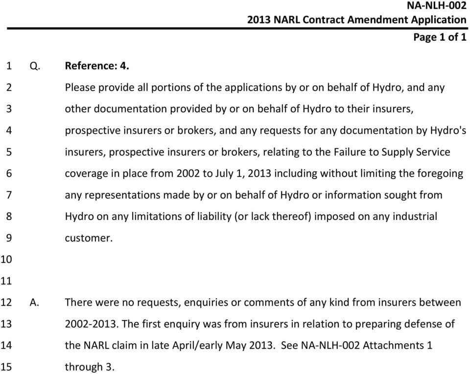 requests for any documentation by Hydro's insurers, prospective insurers or brokers, relating to the Failure to Supply Service coverage in place from 2002 to July 1, 2013 including without limiting