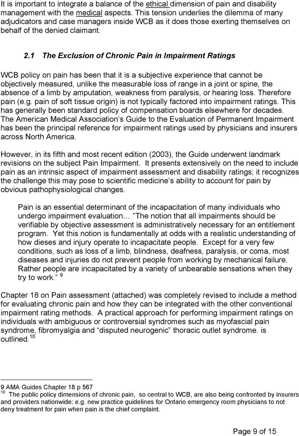 1 The Exclusion of Chronic Pain in Impairment Ratings WCB policy on pain has been that it is a subjective experience that cannot be objectively measured, unlike the measurable loss of range in a