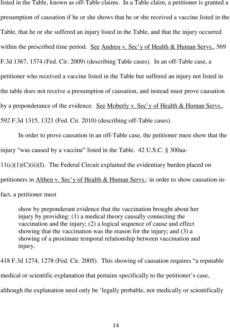 and that the injury occurred within the prescribed time period. See Andreu v. Sec y of Health & Human Servs., 569 F.3d 1367, 1374 (Fed. Cir. 2009 (describing Table cases.