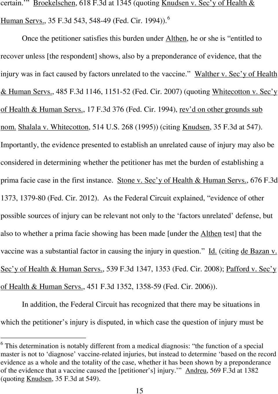 factors unrelated to the vaccine. Walther v. Sec y of Health & Human Servs., 485 F.3d 1146, 1151-52 (Fed. Cir. 2007 (quoting Whitecotton v. Sec y of Health & Human Servs., 17 F.3d 376 (Fed. Cir. 1994, rev d on other grounds sub nom.