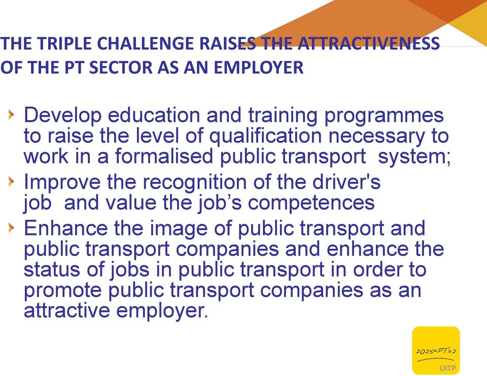 the driver's job and value the job s competences Enhance the image of public transport and public transport companies and